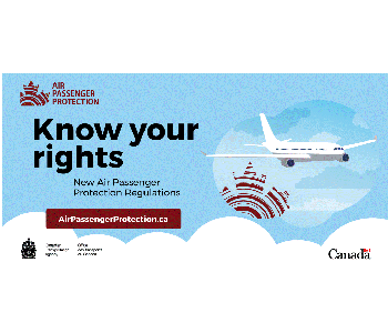"Canada Transportation Agency's Air Passenger Protection logo. The logo reads: ""Know your rights. New air passenger protection regulations at airpassengerprotection.ca."""