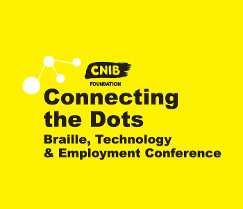 Connecting the Dots logo. A yellow wallpaper with CNIB Foundation logo. Text: CNIB Foundation Connecting the Dots. Braille, Technology and Employment Conference.