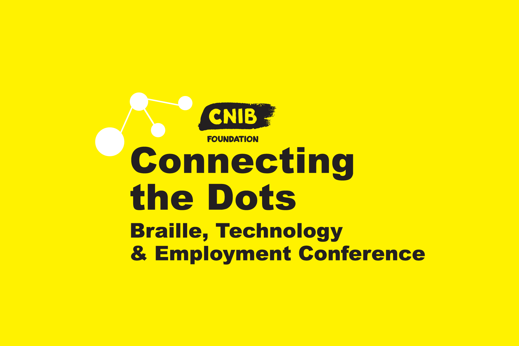 Connecting the Dots logo. Text: CNIB Foundation Connecting the Dots. Braille, Technology and Employment Conference.