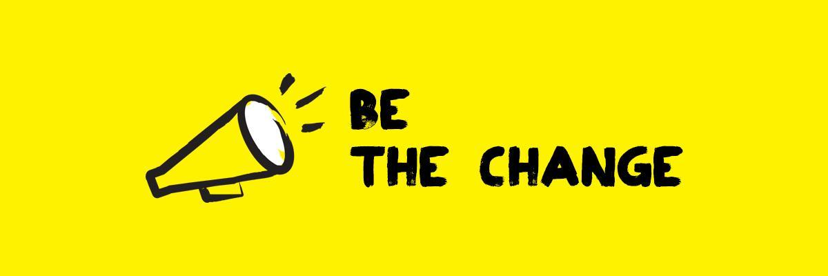 "An illustration of a megaphone outlined in a black paintbrush style design with yellow accents. Text ""be the change."""