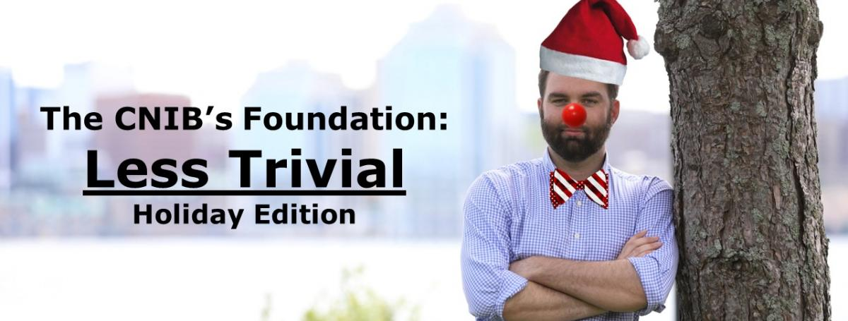 A photograph of Jeff deViller wearing a Santa hat, bow-tie and clown nose. He is leaning against a tree. Text: CNIB Less Trivial Holiday Edition.