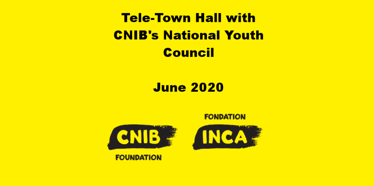A yellow side. CNIB Foundation Logo. Text: Tele-Town Hall with CNIB's National Youth Council. June 2020.