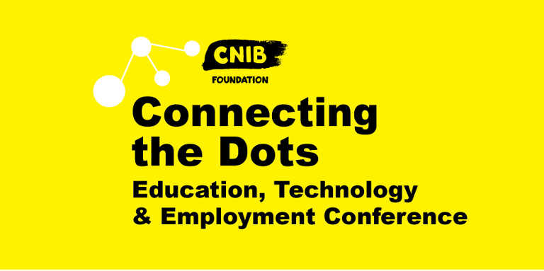 Connecting the Dots logo. A bright, yellow wallpaper featuring an abstract design of 4 dots & the CNIB Foundation Logo. Text: Connecting the Dots. Education, Technology and Employment Conference.
